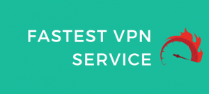 7 Fastest VPNs for Any Purpose – Speed Tests (Updated 2020)