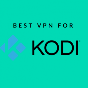 What Is The Best VPN For Kodi And Why Do You Need One? (Updated 2019)