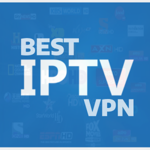 Best VPN for IPTV Streaming From Anywhere with Ease
