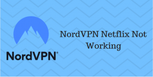 VPN Error: Nordvpn Netflix not Working