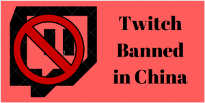 Twitch Blocked in China – Unblock Twitch in China with a VPN