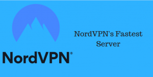 Nordvpn Fastest Server: Which Server provide high speed in 2019?