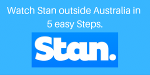 How to Watch Stan Outside Australia in 4 Easy Steps
