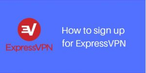 ExpressVPN Sign up Guide for Beginners – How to Setup ExpressVPN