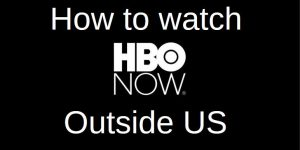 How to Watch HBO Now Outside USA From Anywhere in the World!