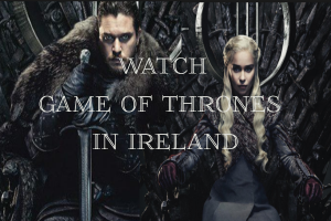 How to Watch Game of Thrones online in Ireland | GOT Season 8 Live