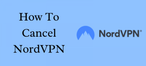 How to Cancel NordVPN and Get a Refund in 2019