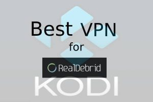 The Best VPN for Real Debrid in 2020 (Speed Up Downloading, Sharing & Streaming)
