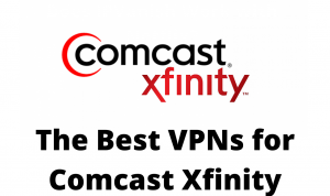 5 Best VPNs for Comcast Xfinity [Ultra Speed, Security & Streaming]