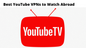 5 Best YouTube TV VPNs to Watch Outside of USA [2020]