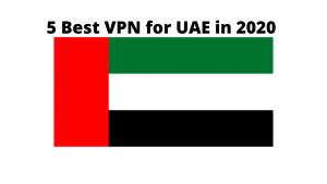 5 Best VPN for UAE or Dubai [2020]