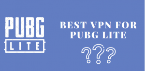 Best VPN For PUBG Lite of 2020 – Download PUBG From Anywhere