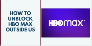 How to Watch HBO Max Outside of USA and from Anywhere in the World